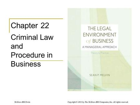 McGraw-Hill/Irwin Copyright © 2011 by The McGraw-Hill Companies, Inc. All rights reserved. Chapter 22 Criminal Law and Procedure in Business.