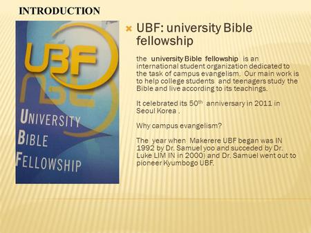  UBF: university Bible fellowship the university Bible fellowship is an international student organization dedicated to the task of campus evangelism.
