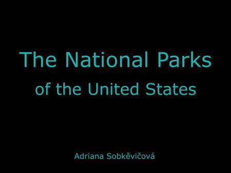 The National Parks of the United States Adriana Sobkěvičová.