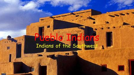 Pueblo Indians Indians of the Southwest. Pueblo Indians The Pueblo tribe consisted of several smaller tribes, the biggest being the Hopi (HOH-pee) and.