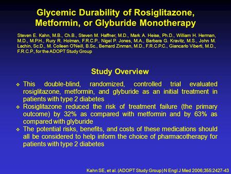 Glycemic Durability of Rosiglitazone, Metformin, or Glyburide Monotherapy Kahn SE, et al. (ADOPT Study Group) N Engl J Med 2006;355:2427-43 Steven E. Kahn,