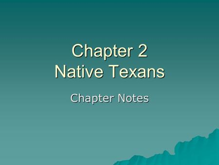 Chapter 2 Native Texans Chapter Notes. Prehistoric Cultures Chapter 2 Section 1  Create a foldable with three flaps. The title of the foldable is: Prehistoric.