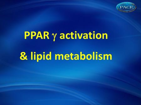 PPAR  activation & lipid metabolism. Diabetic dyslipidaemia Lipid profiles and hyperinsulinaemia in newly diagnosed type 2 diabetic patients Niskanen.