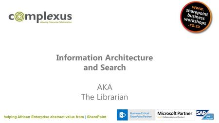 Information Architecture and Search AKA The Librarian helping African Enterprise abstract value from | SharePoint.