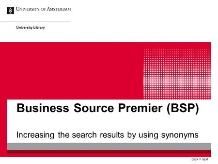 Business Source Premier (BSP) Increasing the search results by using synonyms University Library click = next.