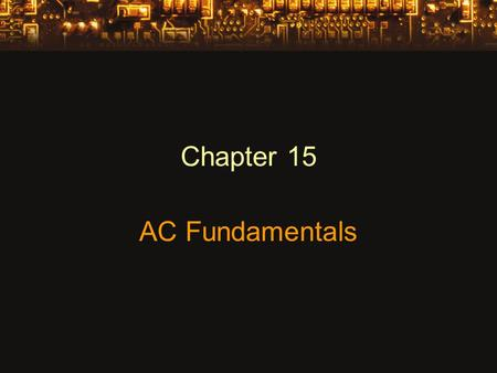 Chapter 15 AC Fundamentals. Alternating Current Voltages of ac sources alternate in polarity and vary in magnitude over time. These voltages produce currents.
