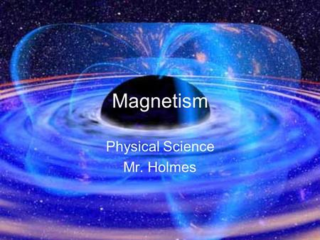 Magnetism Physical Science Mr. Holmes. Loadstones are: natural magnets found in ground contain iron ore (magnetite) earliest use as simple compass because.