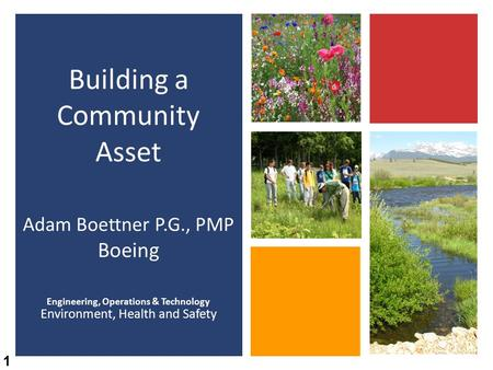 Engineering, Operations & Technology Environment, Health and Safety Building a Community Asset Adam Boettner P.G., PMP Boeing 1.