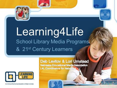 Learning4Life School Library Media Programs & 21 st Century Learners.