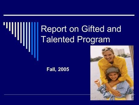Report on Gifted and Talented Program Fall, 2005.