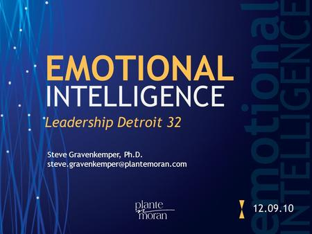 EMOTIONAL INTELLIGENCE Leadership Detroit 32 12.09.10 Steve Gravenkemper, Ph.D.
