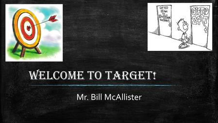Welcome to Target! Mr. Bill McAllister. Meet Your Target Teacher ▪ Mr. Bill McAllister ▪ 3 rd Grade ▪ 5 th Grade ▪ 17 th year in Cobb County ▪ 8 th year.