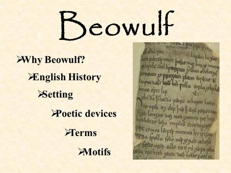  English History  Setting  Why Beowulf? Beowulf  Poetic devices  Terms  Motifs.