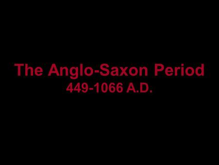 The Anglo-Saxon Period A.D.