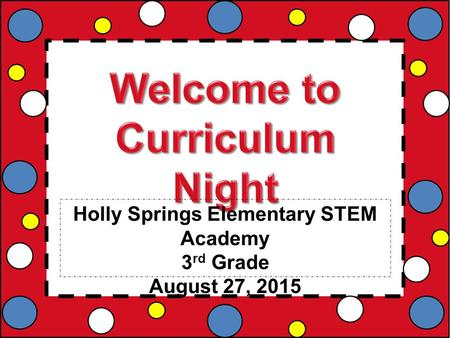 Holly Springs Elementary STEM Academy 3 rd Grade August 27, 2015.