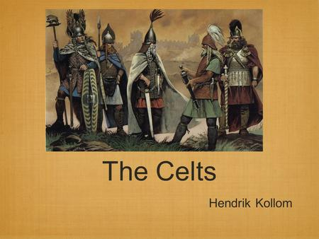 The Celts Hendrik Kollom. Who were the Celts? Much of the information is biased Invaded Britain around 700 BC Brought the technique of smelting iron Britain.
