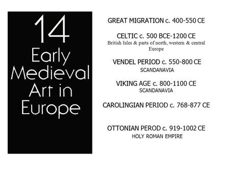 GREAT MIGRATION CELTIC VENDEL PERIOD VIKING CAROLINGIAN OTTONIAN GREAT MIGRATION c. 400-550 CE CELTIC c. 500 BCE-1200 CE British Isles & parts of north,