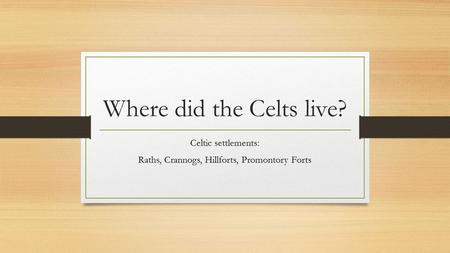 Where did the Celts live?