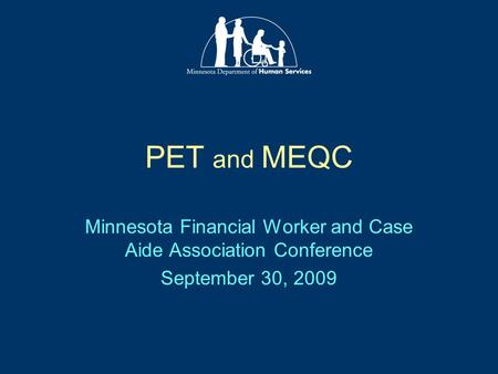 PET and MEQC Minnesota Financial Worker and Case Aide Association Conference September 30, 2009.