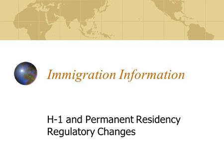 Immigration Information H-1 and Permanent Residency Regulatory Changes.