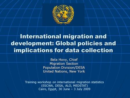International migration and development: Global policies and implications for data collection Bela Hovy, Chief Migration Section Population Division/DESA.