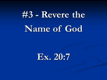 #3 - Revere the Name of God Ex. 20:7. The 10 Commandments.