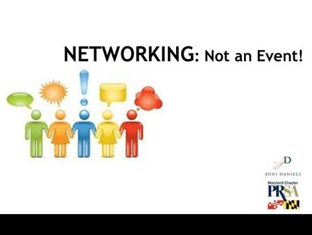 NETWORKING : Not an Event!. You Your Role Your Goal Your Strength Your Challenge.