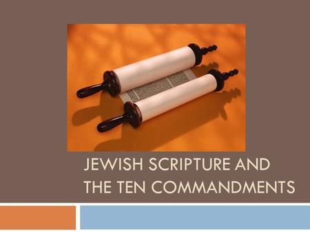 JEWISH SCRIPTURE AND THE TEN COMMANDMENTS.  Jewish Scripture is categorized into sections, most easily understood as the TeNaKh and the Talmud.  The.