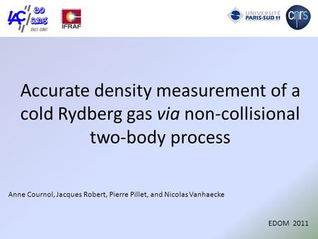 Accurate density measurement of a cold Rydberg gas via non-collisional two-body process Anne Cournol, Jacques Robert, Pierre Pillet, and Nicolas Vanhaecke.