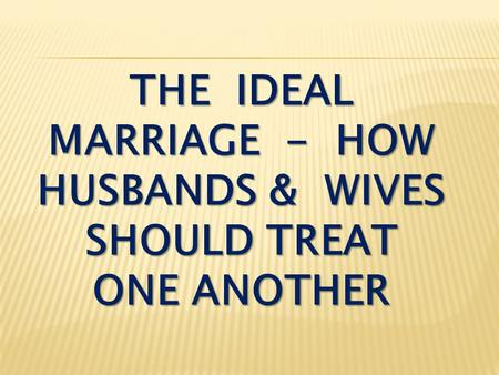 THE IDEAL MARRIAGE - HOW HUSBANDS & WIVES SHOULD TREAT ONE ANOTHER.