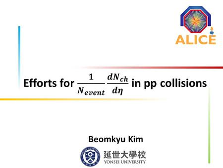 Beomkyu Kim. 2 A Large Ion Collider Experiment 3 p+p studies in ALICE experiment ALICE is the only dedicated heavy ­ion experiment at LHC ALICE also.