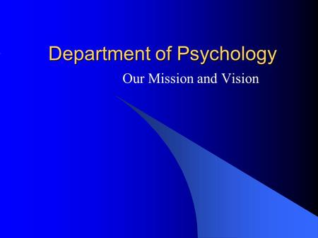 Department of Psychology Our Mission and Vision. Introduction Why have Mission and Vision Guidelines for an Effective Mission and Vision Choosing Leadership.