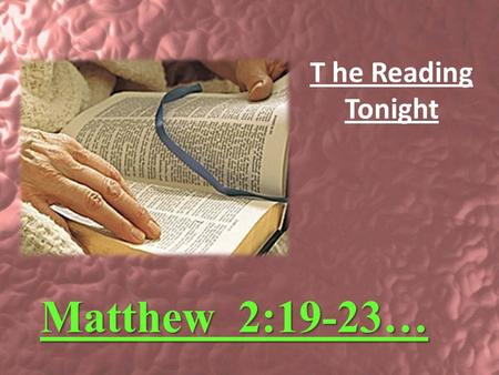 Matthew 2:19-23… T he Reading Tonight. DECEMBER 23 2007 LESSON # 54.
