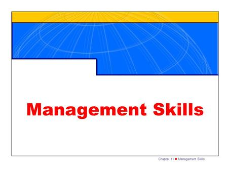 Chapter 11 Management Skills Management Skills. Chapter 11 Management Skills 2 Management Structures Management is the process of reaching goals through.