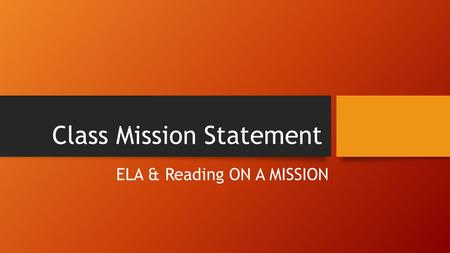 Class Mission Statement ELA & Reading ON A MISSION.