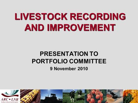 LIVESTOCK RECORDING AND IMPROVEMENT PRESENTATION TO PORTFOLIO COMMITTEE 9 November 2010.