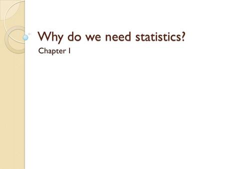 Why do we need statistics? Chapter 1. The Research Process.
