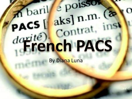 By Diana Luna. PACS vs. Marriage File joint tax returns Share common property rights Enjoy same social welfare and inheritance advantages Held accountable.