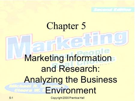 Copyright 2000 Prentice Hall5-1 Chapter 5 Marketing Information and Research: Analyzing the Business Environment.