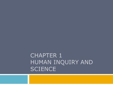 CHAPTER 1 HUMAN INQUIRY AND SCIENCE. Chapter Outline  Looking for Reality  The Foundation of Social Science  Some Dialectics of Social Research  Quick.