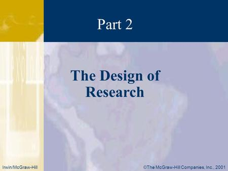 ©The McGraw-Hill Companies, Inc., 2001Irwin/McGraw-Hill The Design of Research Part 2.