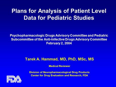 Plans for Analysis of Patient Level Data for Pediatric Studies Psychopharmacologic Drugs Advisory Committee and Pediatric Subcommittee of the Anti-Infective.