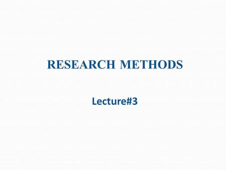 RESEARCH METHODS Lecture#3. CLASSIFICATION OF RESEARCH.