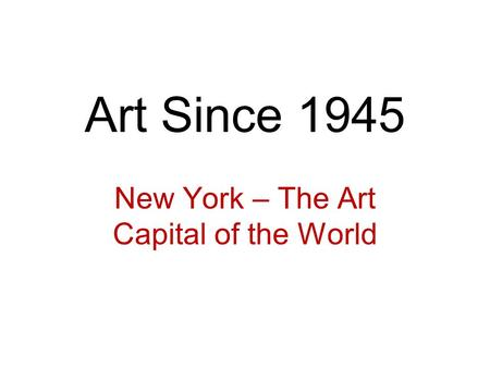 Art Since 1945 New York – The Art Capital of the World.