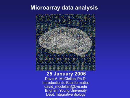 Microarray data analysis David A. McClellan, Ph.D. Introduction to Bioinformatics Brigham Young University Dept. Integrative Biology.