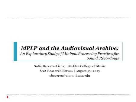 MPLP and the Audiovisual Archive: An Exploratory Study of Minimal Processing Practices for Sound Recordings Sofía Becerra-Licha | Berklee College of Music.