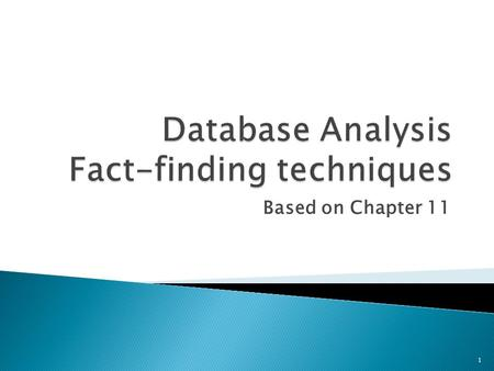 Based on Chapter 11 1. 2 Objectives u The most commonly used fact-finding techniques. u How to use each fact-finding technique and the advantages and.
