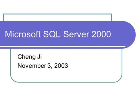 Microsoft SQL Server 2000 Cheng Ji November 3, 2003.