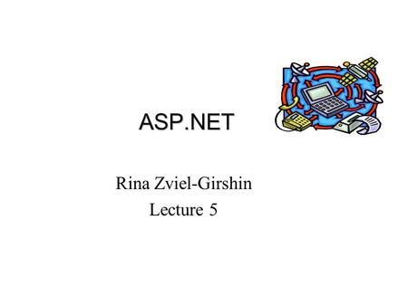 ASP.NET ASP.NET Rina Zviel-Girshin Lecture 5. Rina Overview DataBase connection overview DataSet DataAdapter DataReader vs. DataSet.