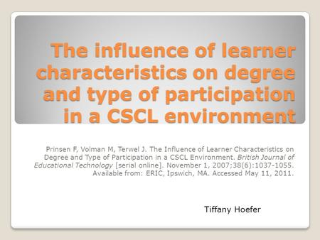 The influence of learner characteristics on degree and type of participation in a CSCL environment Prinsen F, Volman M, Terwel J. The Influence of Learner.